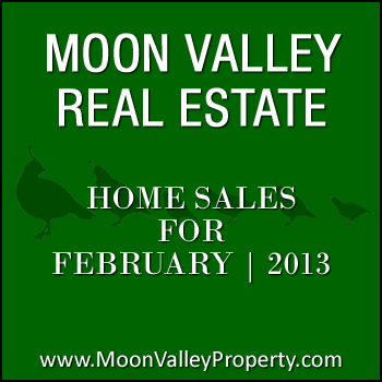 There were 19 Moon Valley homes sold during the month of February 2013.