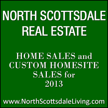 2013 sales data for North Scottsdale homes and custom homesites within 85254, 85255, 85259, 85260, 85262, 85266 and 85377 zip codes.