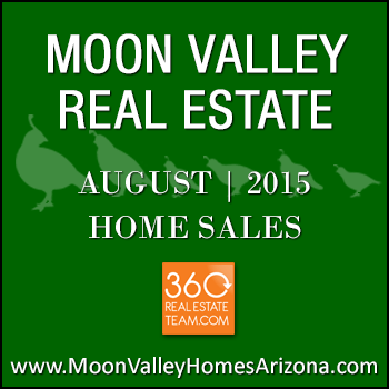 There were 52 August 2015 sold Moon Valley homes which included Moon Valley condos, townhomes and patio homes.