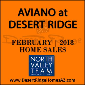 There were 9 February 2018 Aviano Desert Ridge homes sold which consisted of four Villages at Aviano Desert Ridge condominiums townhomes, and five Aviano Desert Ridge single family detached homes.