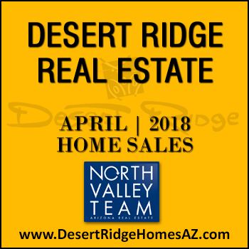 There were 46 April 2018 Desert Ridge homes sold which consisted of 15 Desert Ridge condos and townhomes, and 31 Desert Ridge single family detached homes.