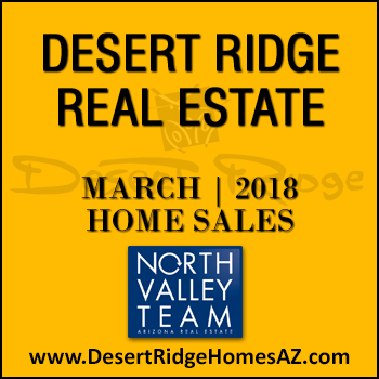 There were 55 March 2018 Desert Ridge homes sold which consisted of 25 Desert Ridge condos and townhomes, and 30 Desert Ridge single family detached homes.