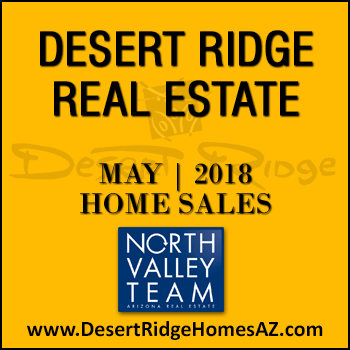There were 50 May 2018 Desert Ridge homes sold which consisted of 13 Desert Ridge condos and townhomes, and 37 Desert Ridge single family detached homes.